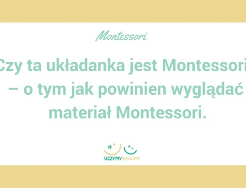 """""""Czy ta ukladanka jest Montessori?"""" –  o tym jak powinien wyglądać materiał Montessori"""