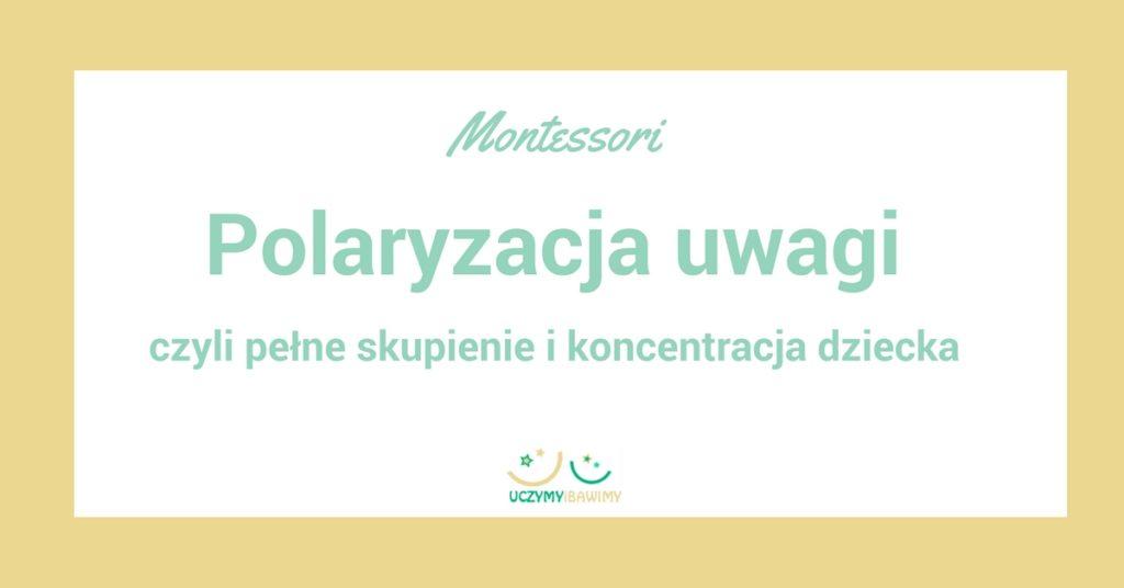 polaryzacja uwagi - Montessori