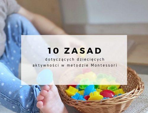 10 zasad dotyczących dziecięcych aktywności w metodzie Montessori
